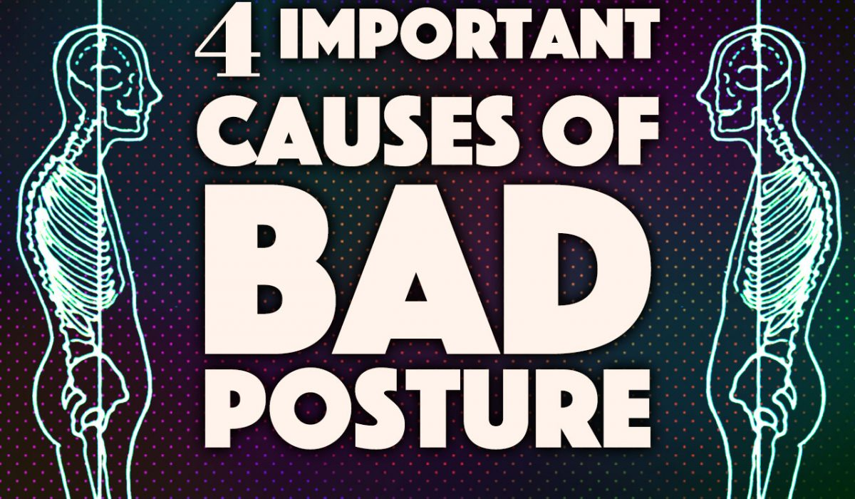4 Important Causes of Bad Posture You Need To Know