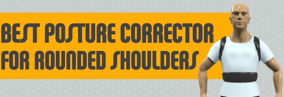 Best Posture Corrector for Rounded Shoulders (Men & Women)